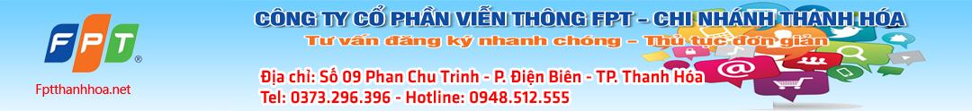 Lắp đặt mạng FPT tại Thanh Hóa;fpt thanh hoa;dang ky mang fpt thanh hoa;viettel thanh hoa;vnpt thanh hoa;lap mang cap quang thanh hoa